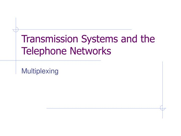 Transmission systems and the telephone networks1