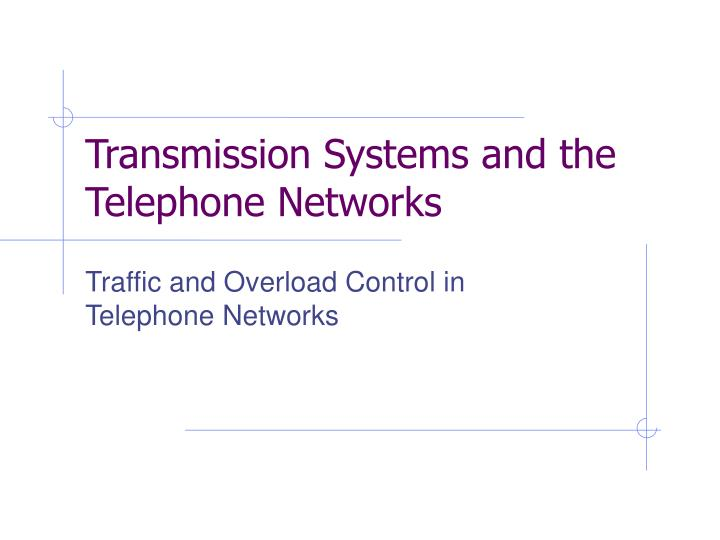 Transmission Systems and the Telephone Networks