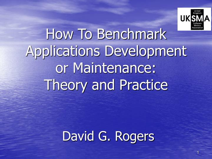 How to benchmark applications development or maintenance theory and practice david g rogers