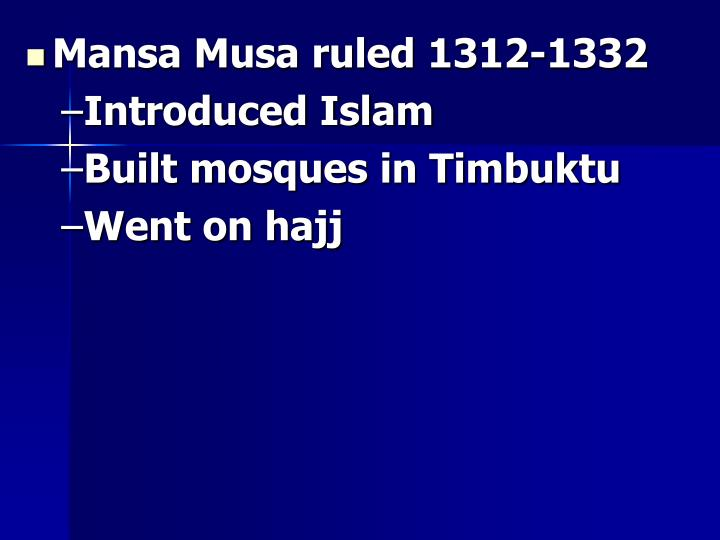 Mansa Musa ruled 1312-1332