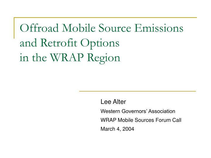 offroad mobile source emissions and retrofit options in the wrap region n.