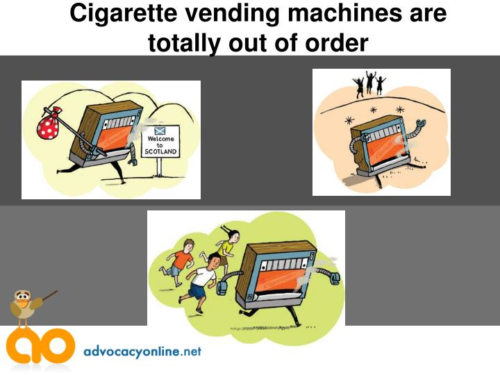 Cigarette vending machines are totally out of order