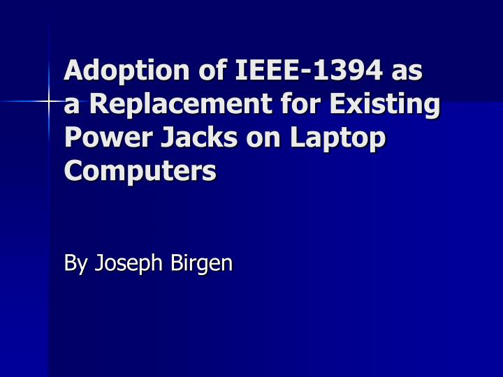 adoption of ieee 1394 as a replacement for existing power jacks on laptop computers n.