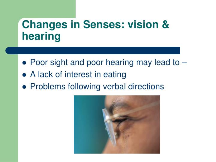 Changes in Senses: vision & hearing