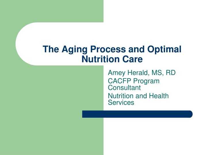 The aging process and optimal nutrition care