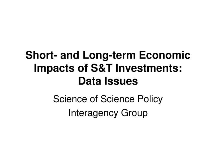 short and long term economic impacts of s t investments data issues n.