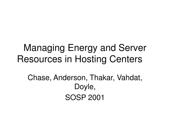 managing energy and server resources in hosting centers n.