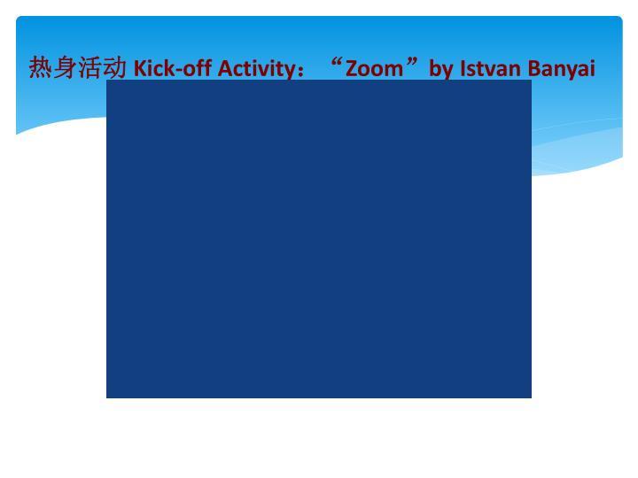 Kick off activity zoom by istvan banyai
