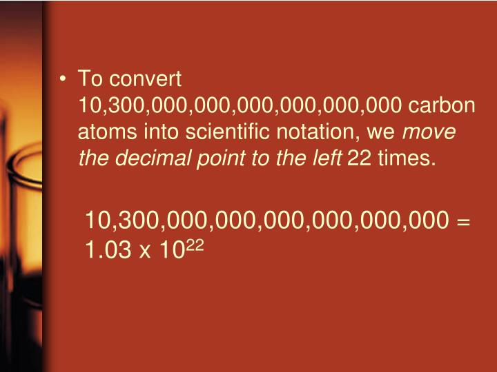 To convert 10,300,000,000,000,000,000,000 carbon atoms into scientific notation, we
