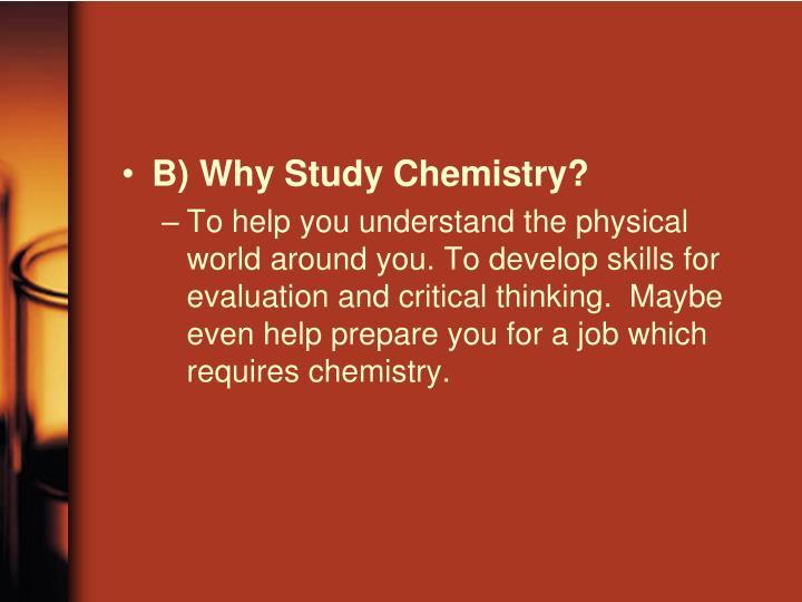 B) Why Study Chemistry?