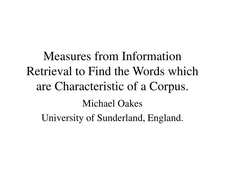measures from information retrieval to find the words which are characteristic of a corpus n.