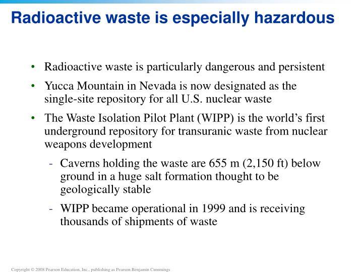 Radioactive waste is especially hazardous