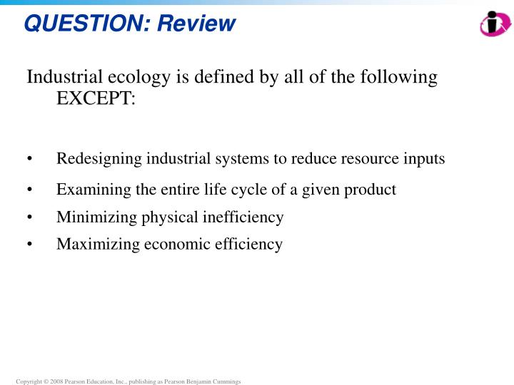 Industrial ecology is defined by all of the following EXCEPT: