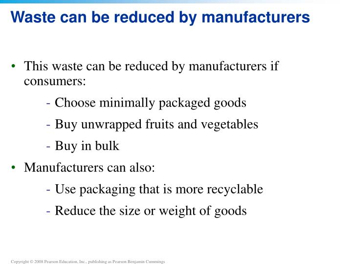 Waste can be reduced by manufacturers