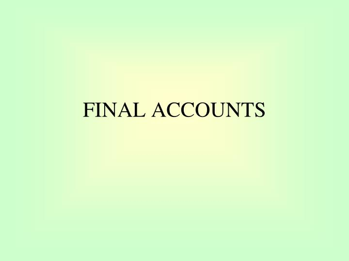 PPT FINAL ACCOUNTS PowerPoint Presentation ID 5961491