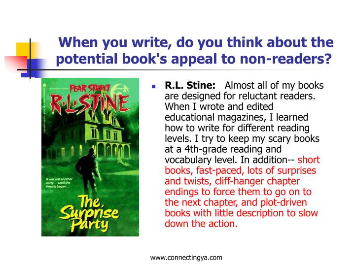 When you write, do you think about the potential book's appeal to non-readers?