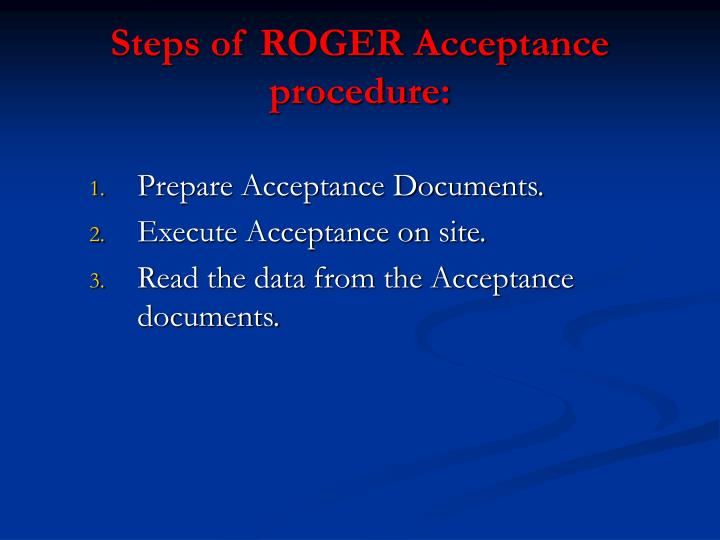 Steps of ROGER Acceptance procedure: