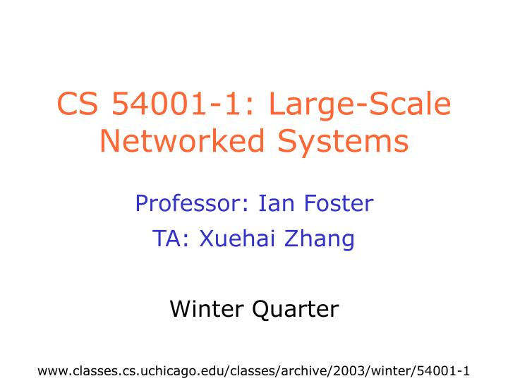 cs 54001 1 large scale networked systems n.