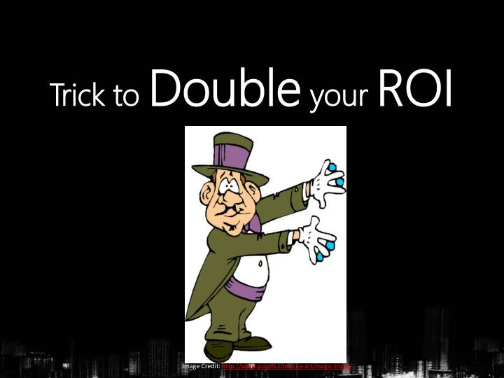 trick to d ouble your roi n.