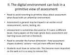 ii the digital environment can lock in a primitive view of assessment