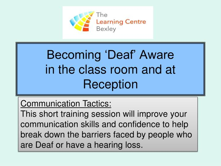Becoming deaf aware in the class room and at reception