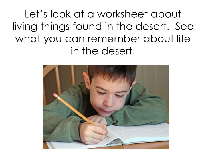 Let's look at a worksheet about living things found in the desert.  See what you can remember about life in the desert.