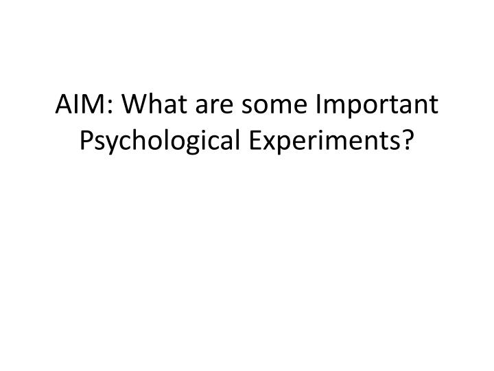 Aim what are some important psychological experiments