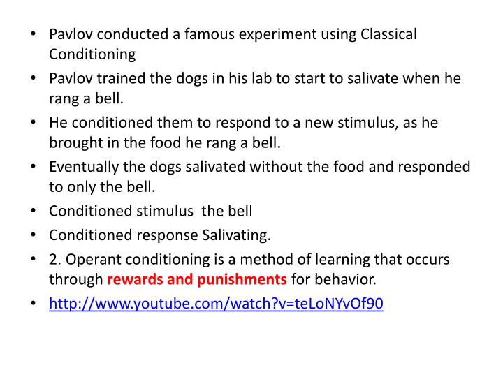 Pavlov conducted a famous experiment using Classical Conditioning