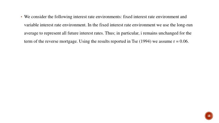 We consider the following interest rate environments: fixed interest rate