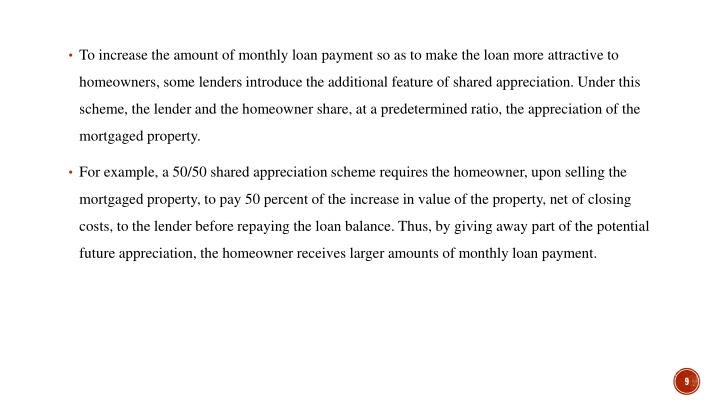 To increase the amount of monthly loan payment so as to make the loan more