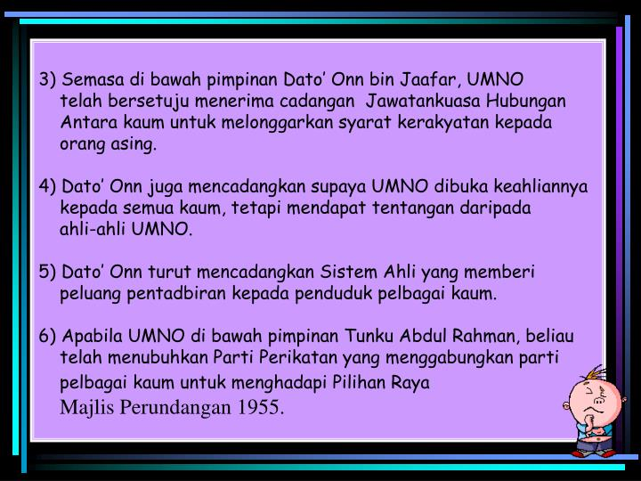 3) Semasa di bawah pimpinan Dato' Onn bin Jaafar, UMNO