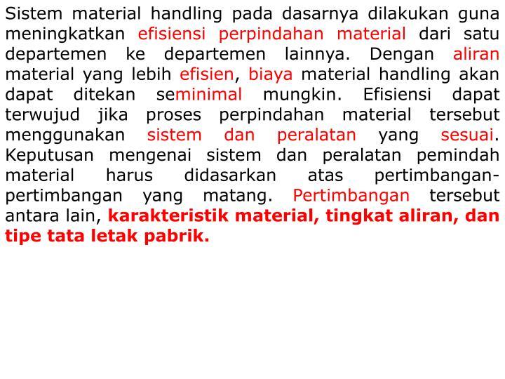 Sistem material handling pada dasarnya dilakukan guna meningkatkan