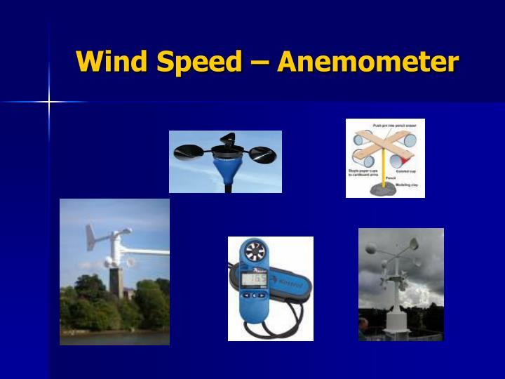 Wind Speed – Anemometer