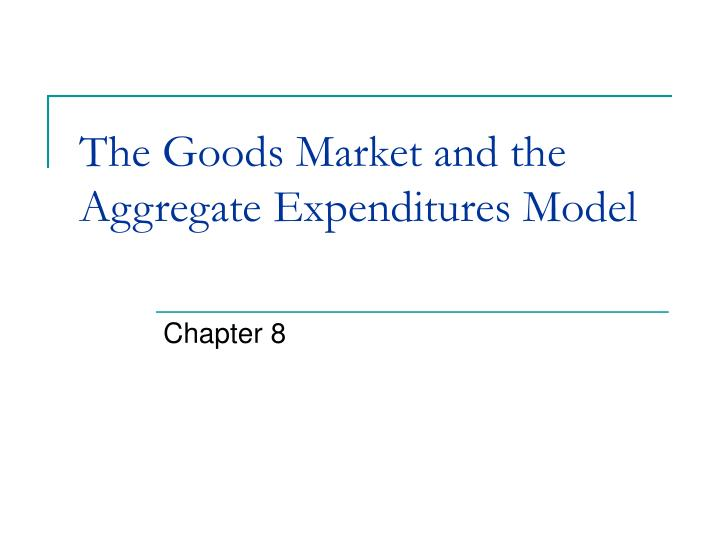 the goods market and the aggregate expenditures model n.