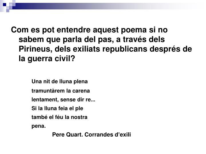 Com es pot entendre aquest poema si no sabem que parla del pas, a través dels Pirineus, dels exiliats republicans despr