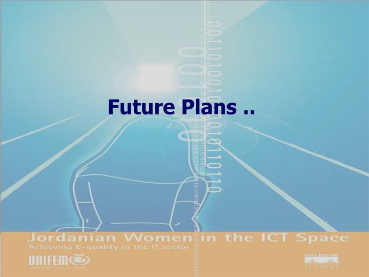 Future Plans ..