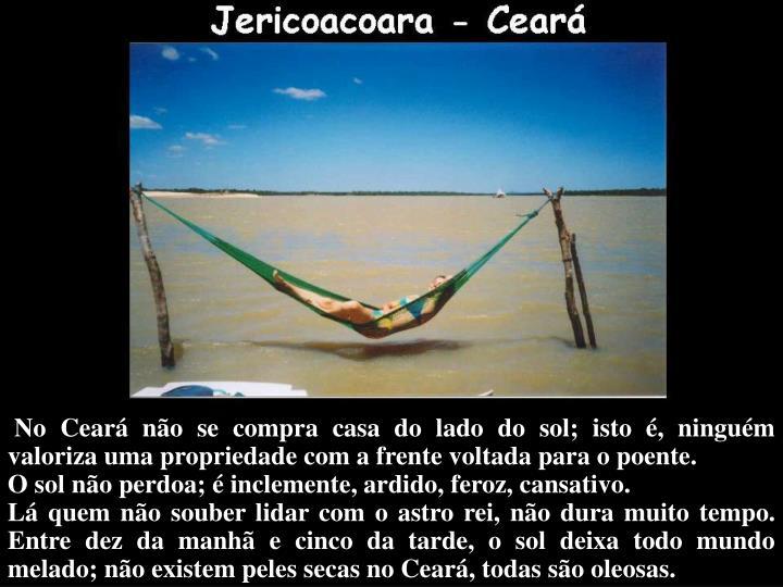 No Ceará não se compra casa do lado do sol; isto é, ninguém valoriza uma propriedade com a frente voltada para o poente.