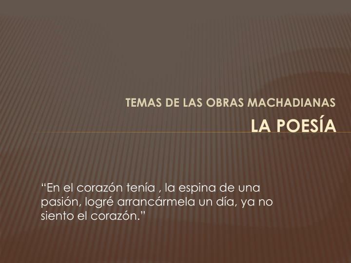 TEMAS DE LAS OBRAS MACHADIANAS
