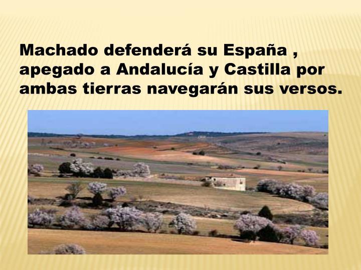 Machado defenderá su España ,  apegado a Andalucía y Castilla por ambas tierras navegarán sus versos.