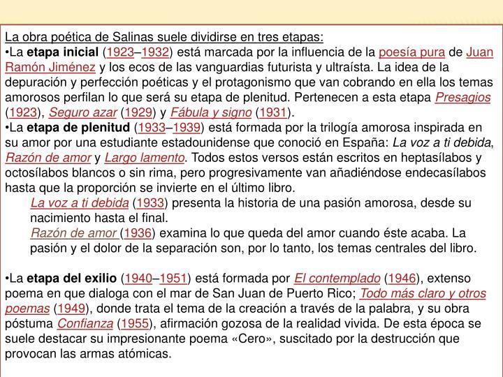 La obra poética de Salinas suele dividirse en tres etapas: