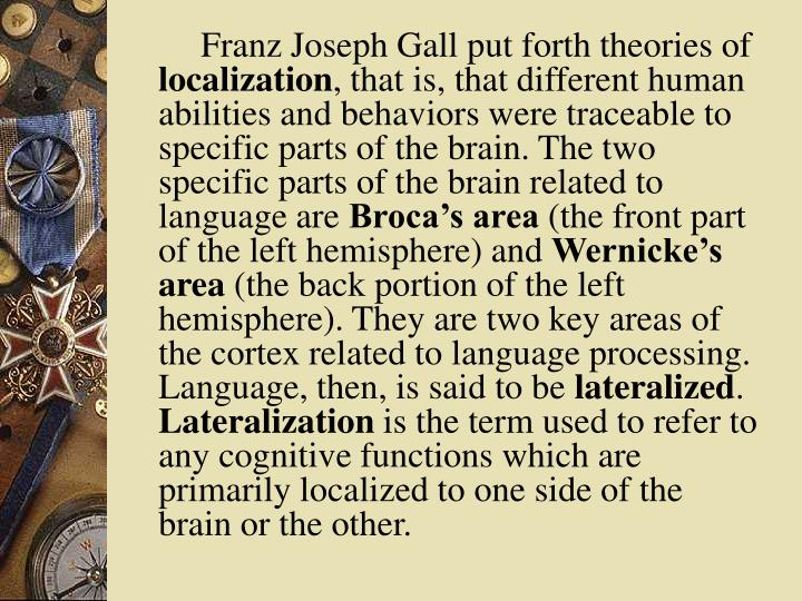 Franz Joseph Gall put forth theories of