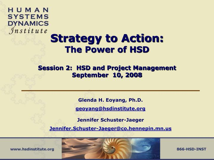 strategy to action the power of hsd session 2 hsd and project management september 10 2008 n.