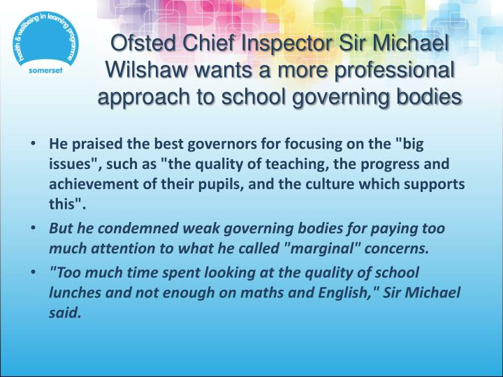 Ofsted Chief Inspector Sir Michael Wilshaw wants a more professional approach to school governing bodies