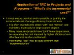 application of trc to projects and programs what s the incremental cost