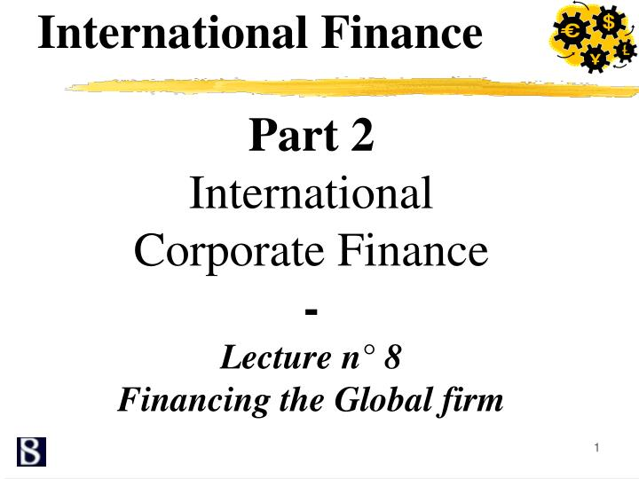 PPT - Part 2 International Corporate Finance - Lecture n° 8