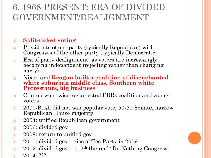 6. 1968-PRESENT: ERA OF DIVIDED GOVERNMENT/DEALIGNMENT