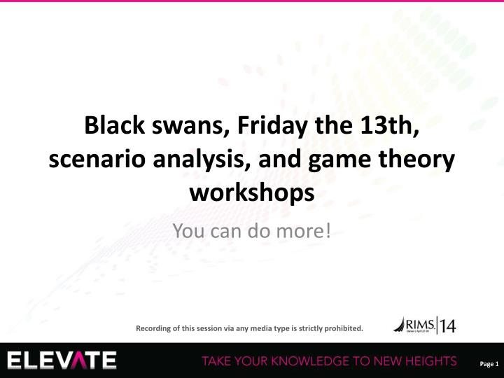black swans friday the 13th scenario analysis and game theory workshops n.