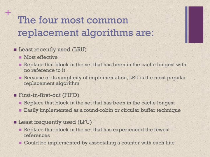 The four most common replacement algorithms are: