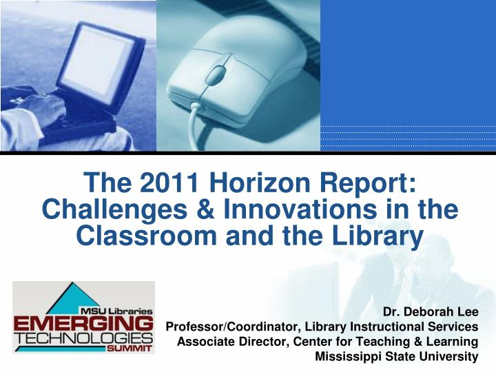 The 2011 horizon report challenges innovations in the classroom and the library