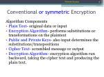 conventional or symmetric encryption